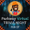 Parkway virtual trivia night; Feb. 27
